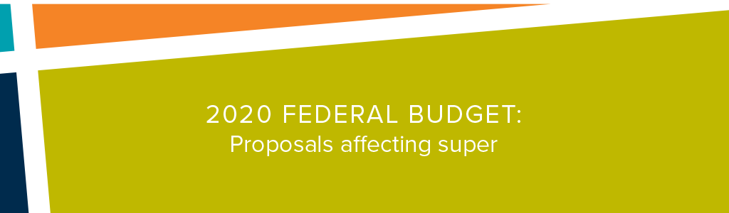 2020 Federal Budget changes super for the better